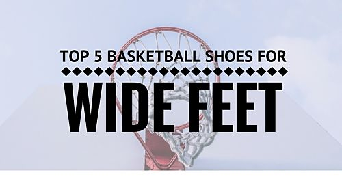 1d579ef5bd3d The 7 Best Basketball Shoes For Wide Feet Guide of 2019